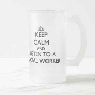 Keep Calm and Listen to a Social Worker 16 Oz Frosted Glass Beer Mug