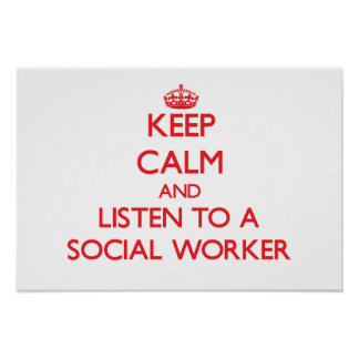 Keep Calm and Listen to a Social Worker Poster