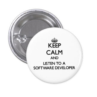 Keep Calm and Listen to a Software Developer 1 Inch Round Button