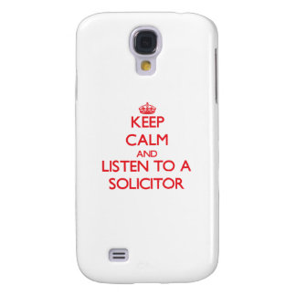 Keep Calm and Listen to a Solicitor Samsung Galaxy S4 Case