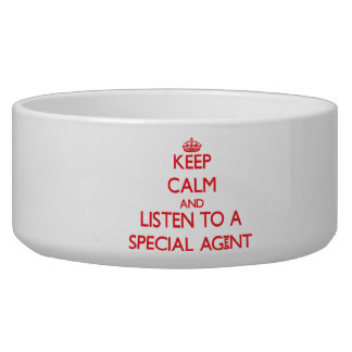 Keep Calm and Listen to a Special Agent Dog Water Bowl