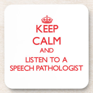 Keep Calm and Listen to a Speech Pathologist Beverage Coaster