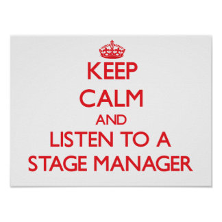 Keep Calm and Listen to a Stage Manager Poster