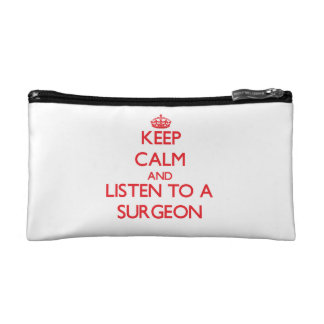 Keep Calm and Listen to a Surgeon Cosmetic Bag