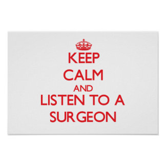 Keep Calm and Listen to a Surgeon Poster