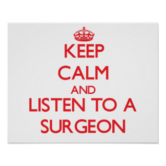 Keep Calm and Listen to a Surgeon Print