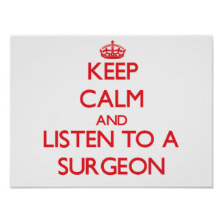 Keep Calm and Listen to a Surgeon Posters
