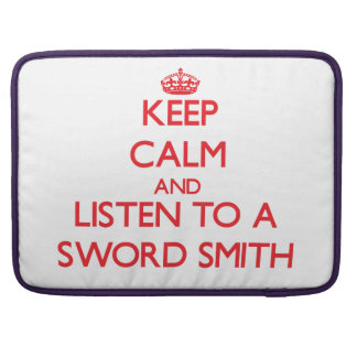 Keep Calm and Listen to a Sword Smith Sleeve For MacBook Pro