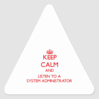 Keep Calm and Listen to a System Administrator Triangle Stickers
