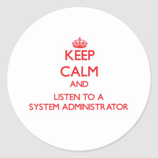 Keep Calm and Listen to a System Administrator Round Sticker
