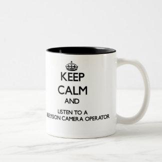 Keep Calm and Listen to a Television Camera Operat Coffee Mug