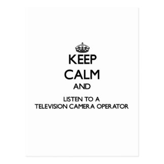 Keep Calm and Listen to a Television Camera Operat Postcards