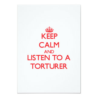 Keep Calm and Listen to a Torturer 5x7 Paper Invitation Card