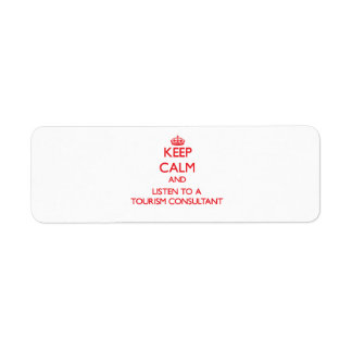 Keep Calm and Listen to a Tourism Consultant Custom Return Address Labels