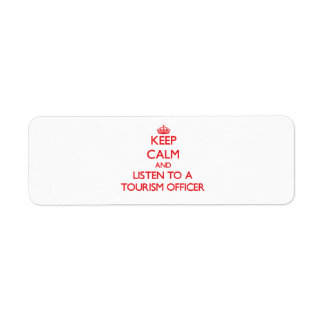 Keep Calm and Listen to a Tourism Officer Custom Return Address Label