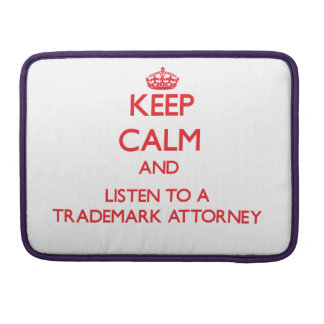 Keep Calm and Listen to a Trademark Attorney Sleeves For MacBook Pro