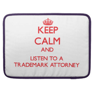 Keep Calm and Listen to a Trademark Attorney Sleeve For MacBooks