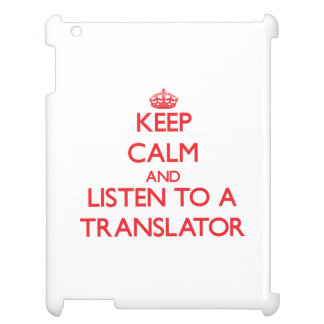 Keep Calm and Listen to a Translator Case For The iPad