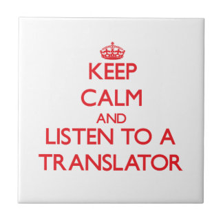 Keep Calm and Listen to a Translator Tile
