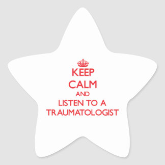 Keep Calm and Listen to a Traumatologist Star Stickers
