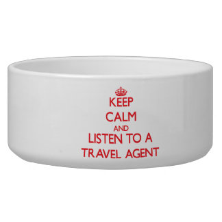 Keep Calm and Listen to a Travel Agent Dog Bowl