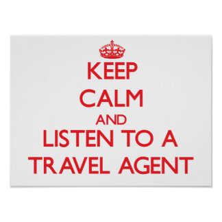 Keep Calm and Listen to a Travel Agent Poster