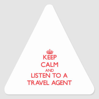 Keep Calm and Listen to a Travel Agent Triangle Sticker