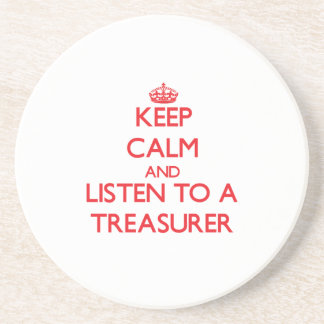 Keep Calm and Listen to a Treasurer Coaster