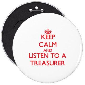 Keep Calm and Listen to a Treasurer Pinback Button