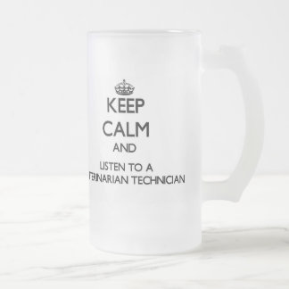 Keep Calm and Listen to a Veterinarian Technician Frosted Beer Mug