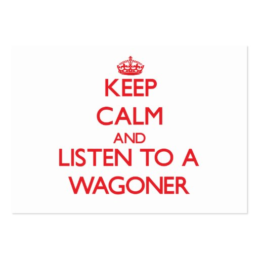 Keep Calm and Listen to a Wagoner Large Business Cards (Pack Of 100)
