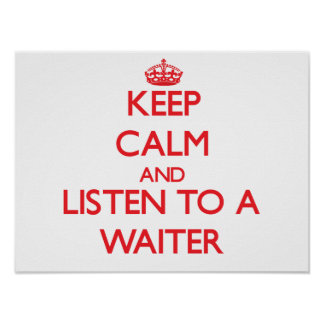 Keep Calm and Listen to a Waiter Print