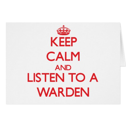 Keep Calm and Listen to a Warden Greeting Cards