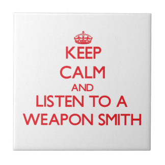 Keep Calm and Listen to a Weapon Smith Tiles