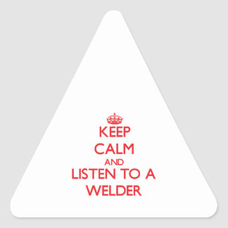 Keep Calm and Listen to a Welder Stickers