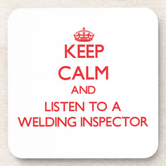 Keep Calm and Listen to a Welding Inspector Coasters