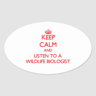Keep Calm and Listen to a Wildlife Biologist Oval Sticker