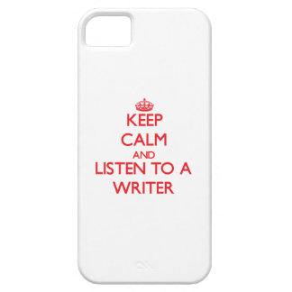 Keep Calm and Listen to a Writer iPhone 5 Cases