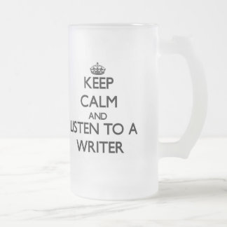 Keep Calm and Listen to a Writer Beer Mug