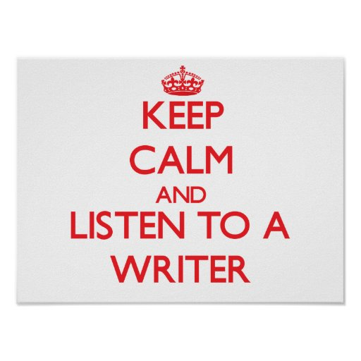 Keep Calm and Listen to a Writer Print