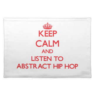 Keep calm and listen to ABSTRACT HIP HOP Placemats