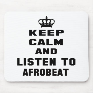 Keep calm and listen to Afrobeat. Mouse Pad