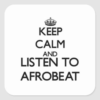 Keep calm and listen to AFROBEAT Square Sticker