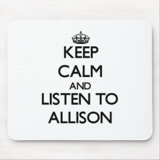 Keep calm and Listen to Allison Mouse Pad