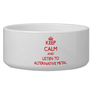 Keep calm and listen to ALTERNATIVE METAL Dog Bowls