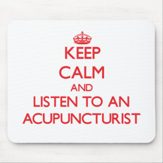 Keep Calm and Listen to an Acupuncturist Mouse Pads
