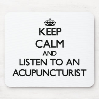 Keep Calm and Listen to an Acupuncturist Mousepad