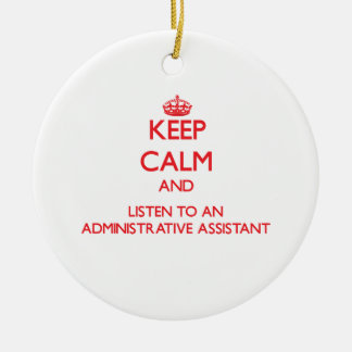 Keep Calm and Listen to an Administrative Assistan Ceramic Ornament