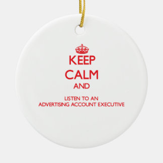 Keep Calm and Listen to an Advertising Account Exe Christmas Ornaments