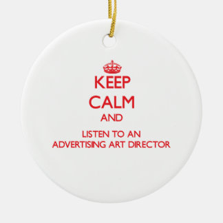 Keep Calm and Listen to an Advertising Art Directo Christmas Tree Ornament